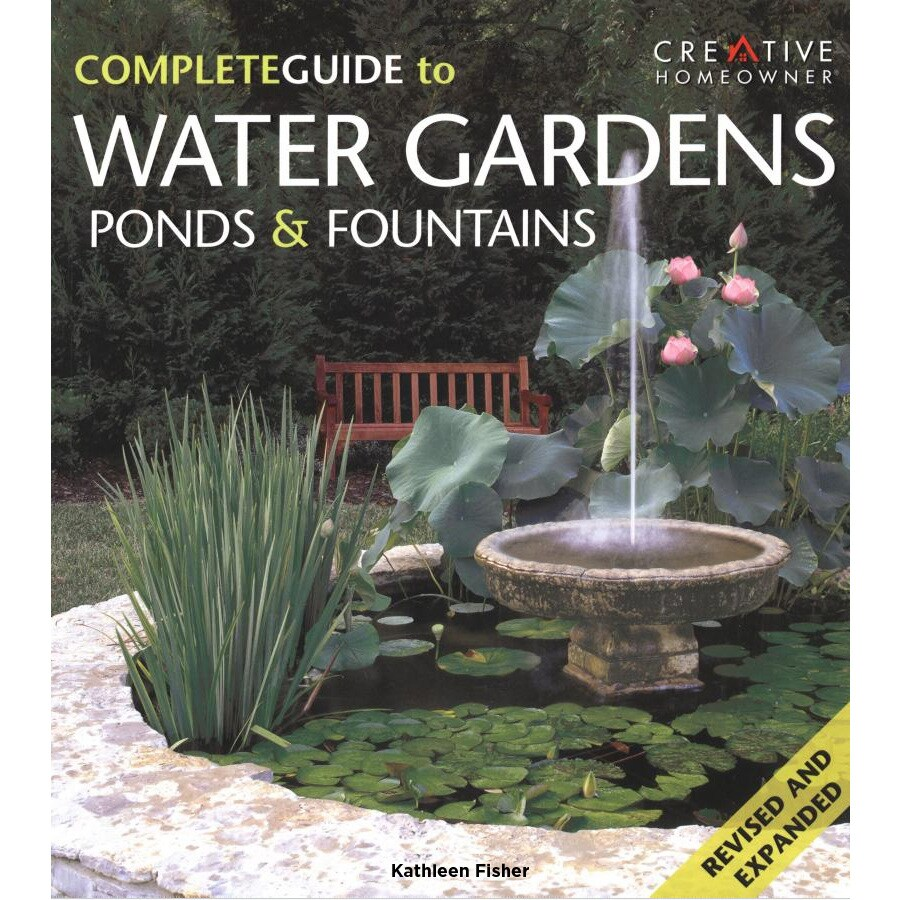 Creative Homeowner Complete Guide To Water Gardens Ponds and Fountains