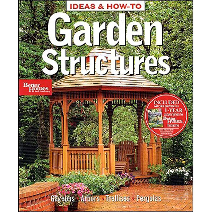 Better Homes and Gardens Ideas and How-To Garden Structures