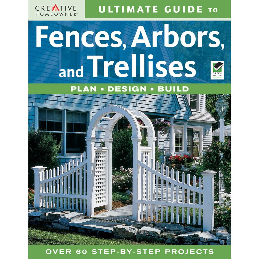 Ultimate Guide to Fences, Arbors and Trellises,