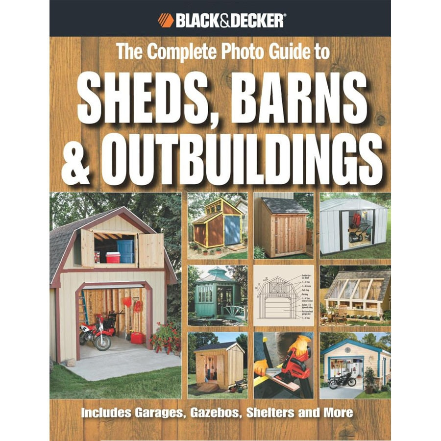 Black and Decker Complete Photo Guide to Sheds, Barns and Outbuildings
