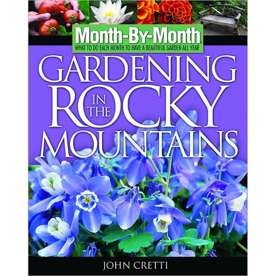 Month-By-Month Gardening in the Rocky Mountains