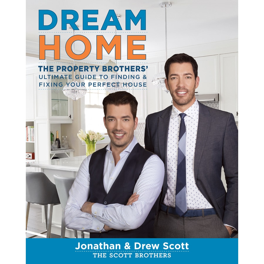 Dream Home: The Property Brothers' Ultimate Guide to Finding and Fixing Your Perfect House