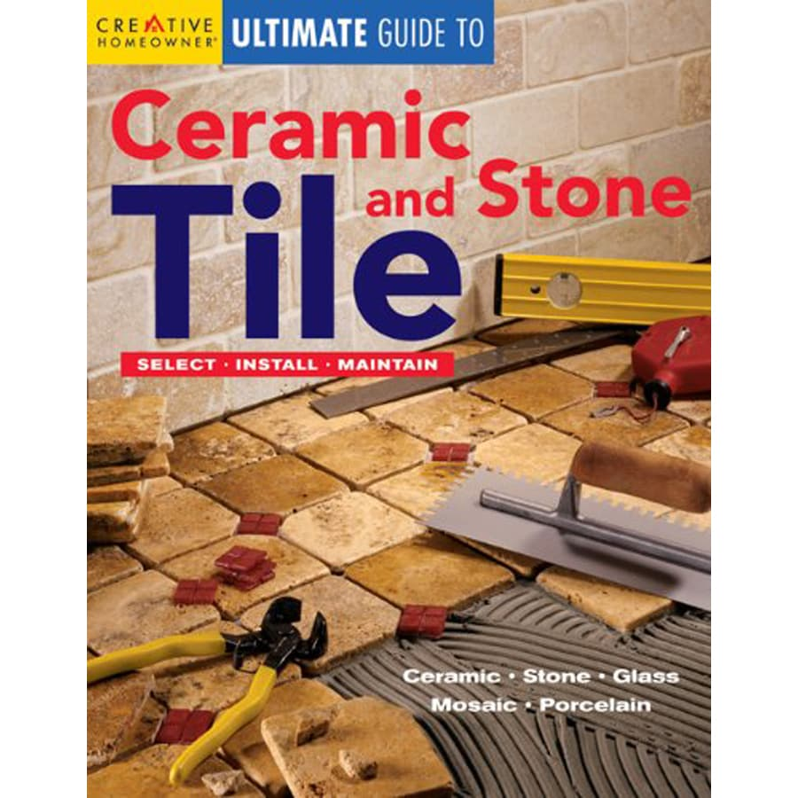 Creative Homeowner Ultimate Guide to Ceramic and Stone Tile